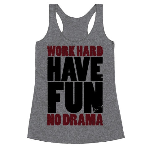 Work Hard, Have Fun, No Drama Racerback Tank Top