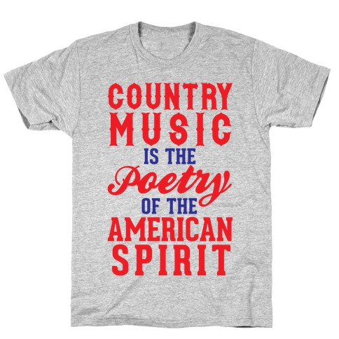 Country Music Is The Poetry Of The American Spirit T-Shirt