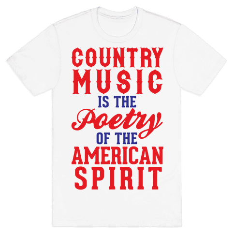 Country Music Is The Poetry Of The American Spirit Mens T-Shirt