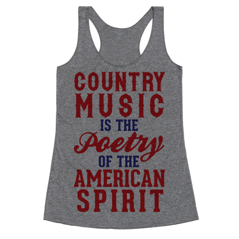 Country Music Is The Poetry Of The American Spirit Racerback Tank Top