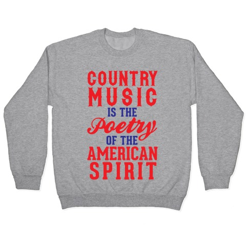 Country Music Is The Poetry Of The American Spirit Pullover