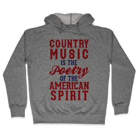 Country Music Is The Poetry Of The American Spirit Hooded Sweatshirt
