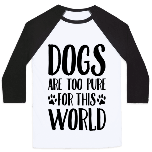 Dogs Are Too Pure For This World Baseball Tee