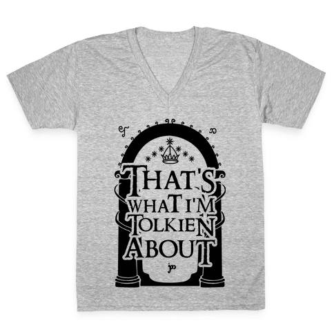 That's What I'm Tolkien About V-Neck Tee Shirt