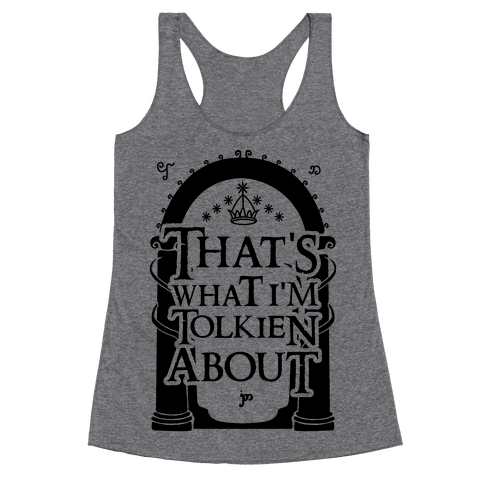 That's What I'm Tolkien About Racerback Tank Top