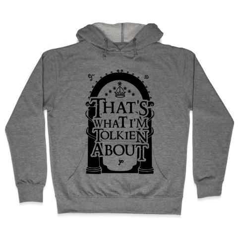 That's What I'm Tolkien About Hooded Sweatshirt