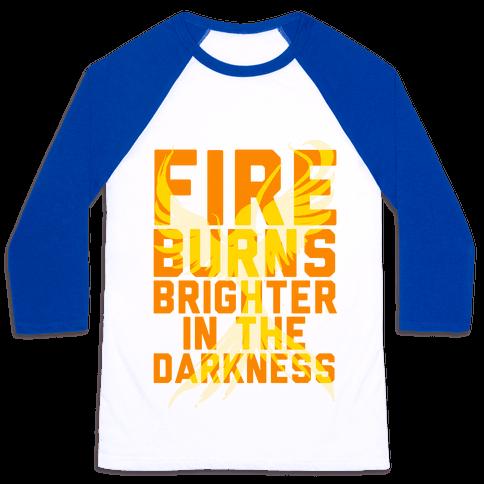 Fire Burns Brighter Baseball Tee