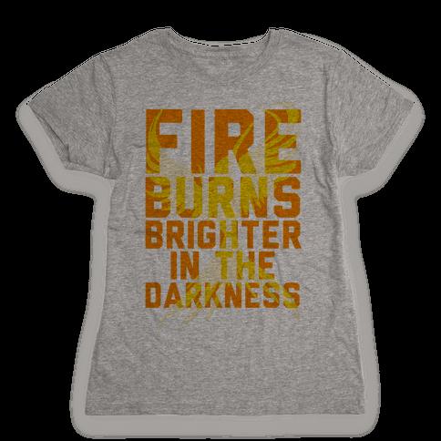 Fire Burns Brighter Womens T-Shirt
