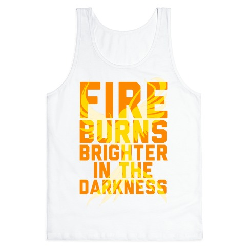 Fire Burns Brighter Tank Top