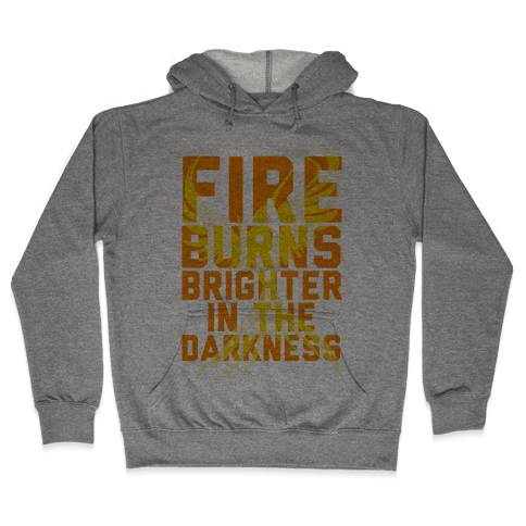 Fire Burns Brighter Hooded Sweatshirt