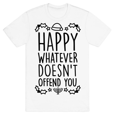 Happy Whatever Doesn't Offend You T Shirts | LookHUMAN