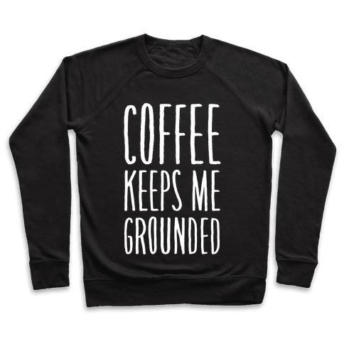 Coffee Keeps Me Grounded Pullover