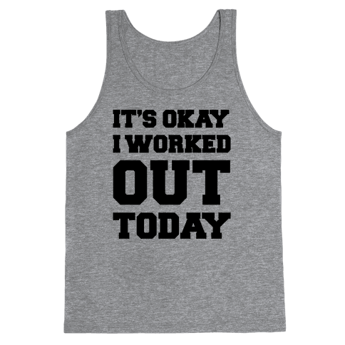 It's Okay I Worked Out Today Tank Top