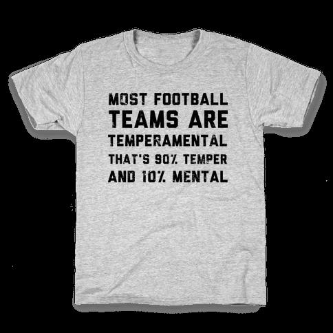 Most Football Teams are Temperamental  Kids T-Shirt