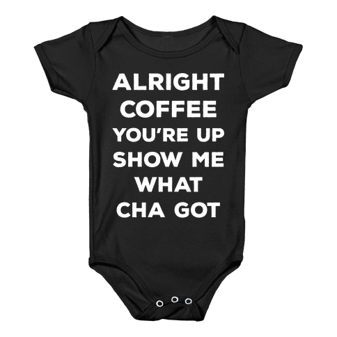Alright Coffee You're Up Baby Onesy