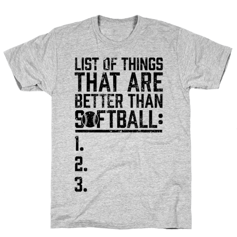 List Of Things That Are Better Than Softball Mens T-Shirt