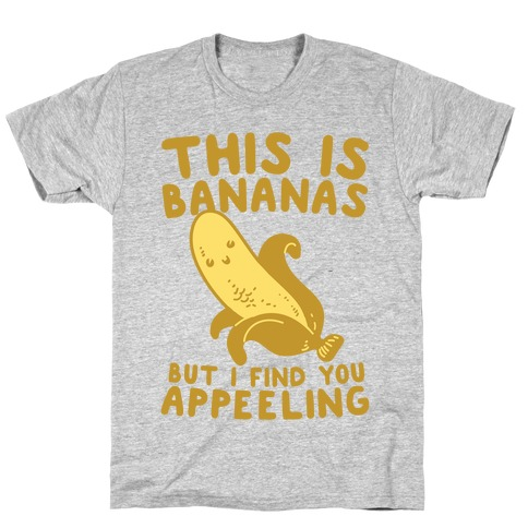 This is Bananas But I Find You Appeeling T-Shirt
