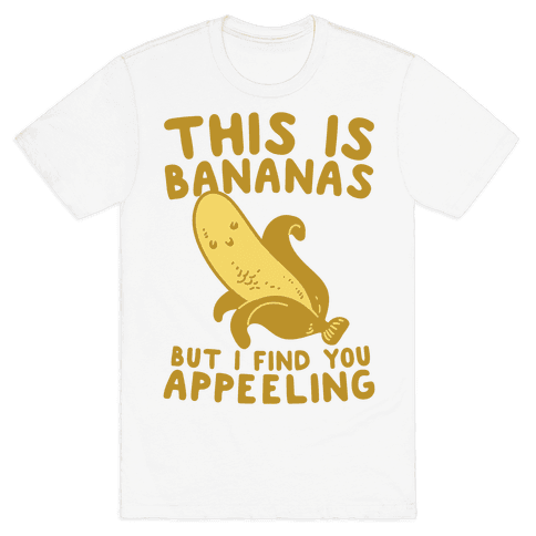 This is Bananas But I Find You Appeeling Mens T-Shirt
