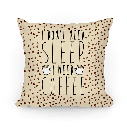 I Don't Need Sleep I Need Coffee Pillow