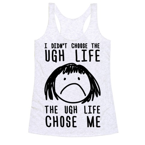 I Didn't Choose The Ugh Life The Ugh Life Chose Me Racerback Tank Top