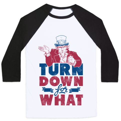 Turn Down For What Uncle Sam Baseball Tee