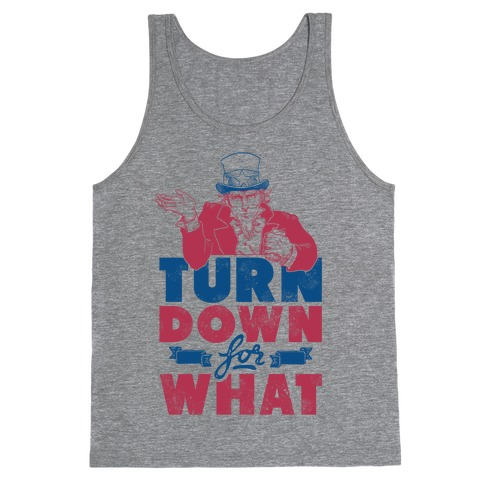 Turn Down For What Uncle Sam Tank Top