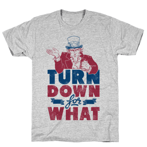 Turn Down For What Uncle Sam Mens T-Shirt