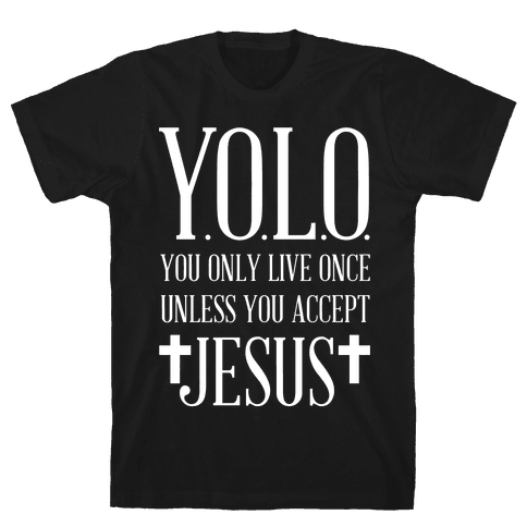 You Only Live Once Without Jesus Mens T-Shirt