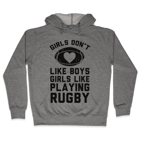 Girls Don't Like Boys Girls Like Playing Rugby Hooded Sweatshirt