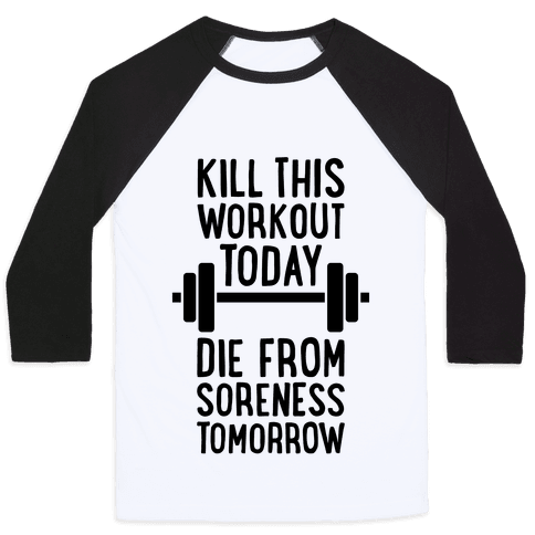 Kill This Workout Today, Die From Soreness Tomorrow Baseball Tee