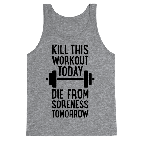 Kill This Workout Today, Die From Soreness Tomorrow Tank Top