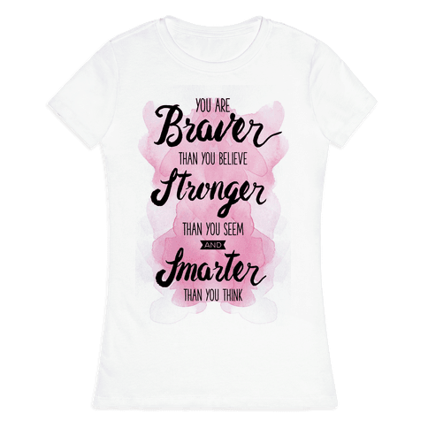 You Are Braver Than You Believe Womens T-Shirt