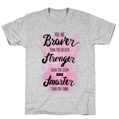 You Are Braver Than You Believe T-Shirt