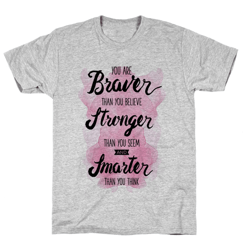 You Are Braver Than You Believe Mens T-Shirt