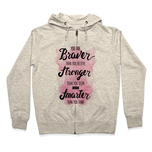 You Are Braver Than You Believe Zip Hoodie