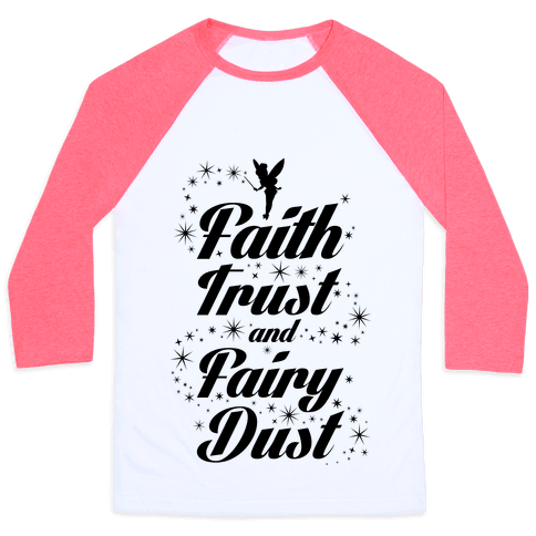 Faith, Trust, And Fairy Dust Baseball Tee