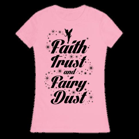 Faith, Trust, And Fairy Dust Womens T-Shirt