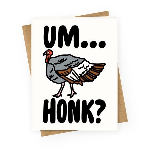 Um...Honk? (Turkey Goose Parody) Greeting Card