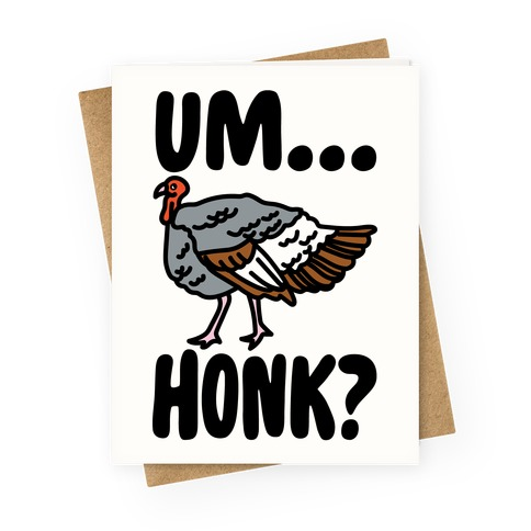 Um...Honk? (Turkey Goose Parody) Greeting Card