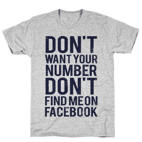 Don't Want Your Number, Don't Find Me On Facebook Mens T-Shirt