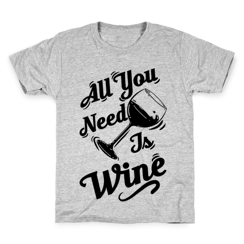 All You Need Is Wine Kids T-Shirt