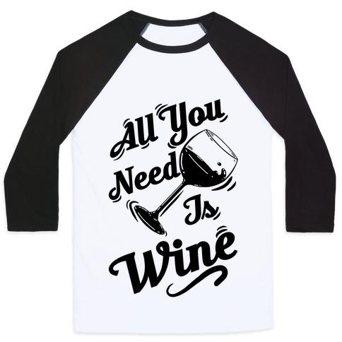 All You Need Is Wine Baseball Tee