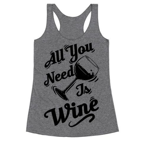 All You Need Is Wine Racerback Tank Top
