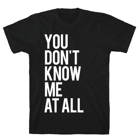 You Don't Know Me At All (White Ink) Mens T-Shirt