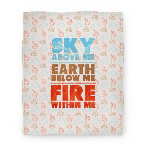 Sky Above Me, Earth Below Me, Fire Within Me Blanket