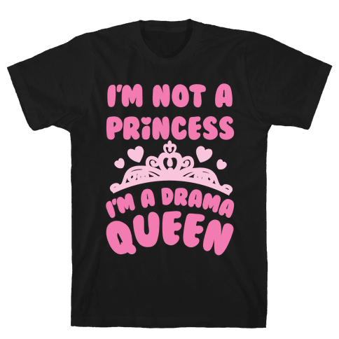 I'm Not A Princess I'm A Drama Queen Mens T-Shirt