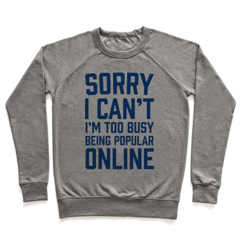 Sorry I Can't I'm Too Busy Being Popular Online Pullover