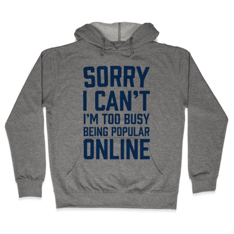 Sorry I Can't I'm Too Busy Being Popular Online Hooded Sweatshirt