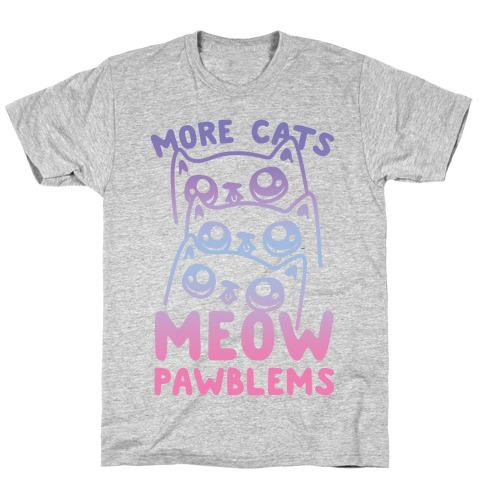 More Cats Meow Pawblems T-Shirt