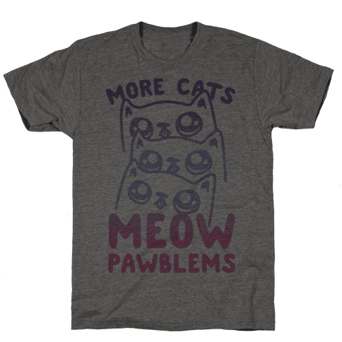 More Cats Meow Pawblems Mens T-Shirt
